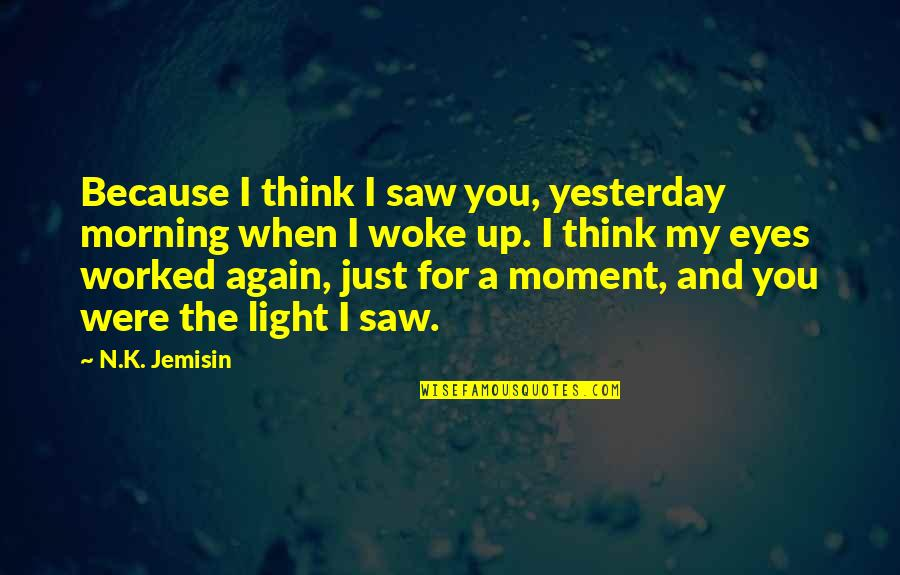 Morning Light Quotes By N.K. Jemisin: Because I think I saw you, yesterday morning