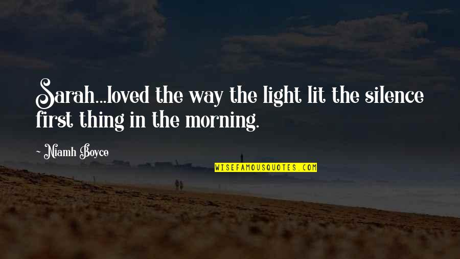 Morning Light Quotes By Niamh Boyce: Sarah...loved the way the light lit the silence