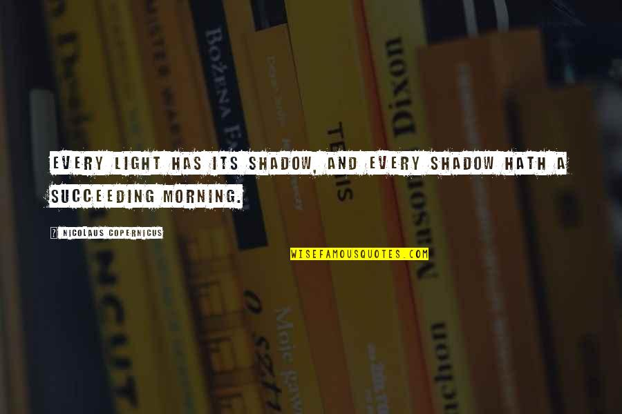 Morning Light Quotes By Nicolaus Copernicus: Every light has its shadow, and every shadow