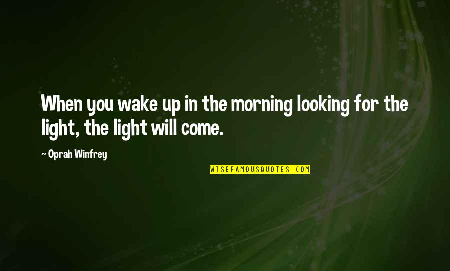 Morning Light Quotes By Oprah Winfrey: When you wake up in the morning looking