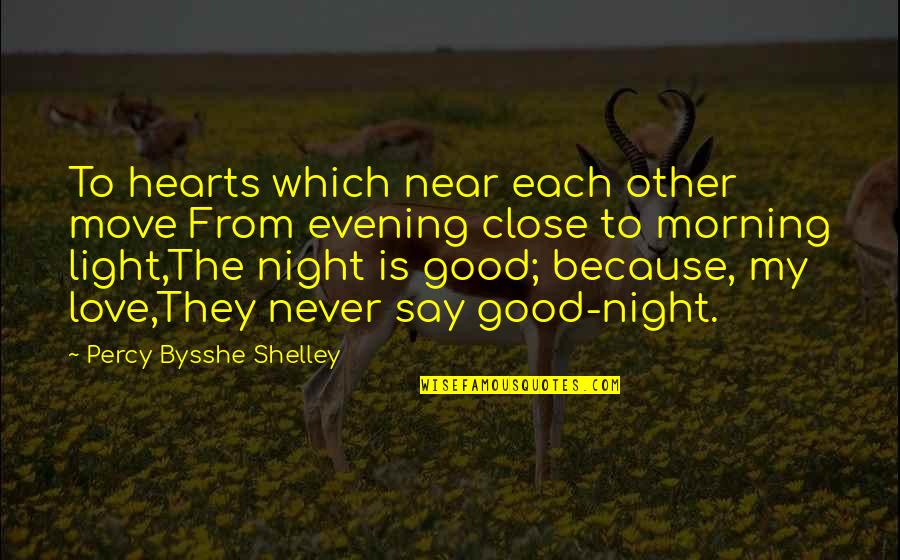 Morning Light Quotes By Percy Bysshe Shelley: To hearts which near each other move From