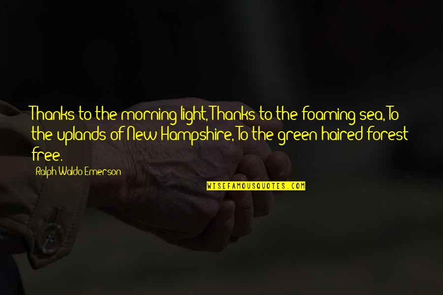 Morning Light Quotes By Ralph Waldo Emerson: Thanks to the morning light, Thanks to the