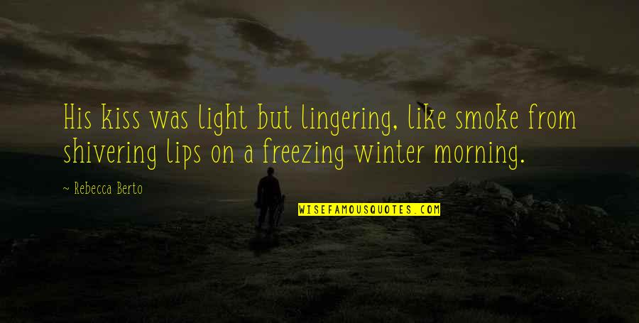 Morning Light Quotes By Rebecca Berto: His kiss was light but lingering, like smoke