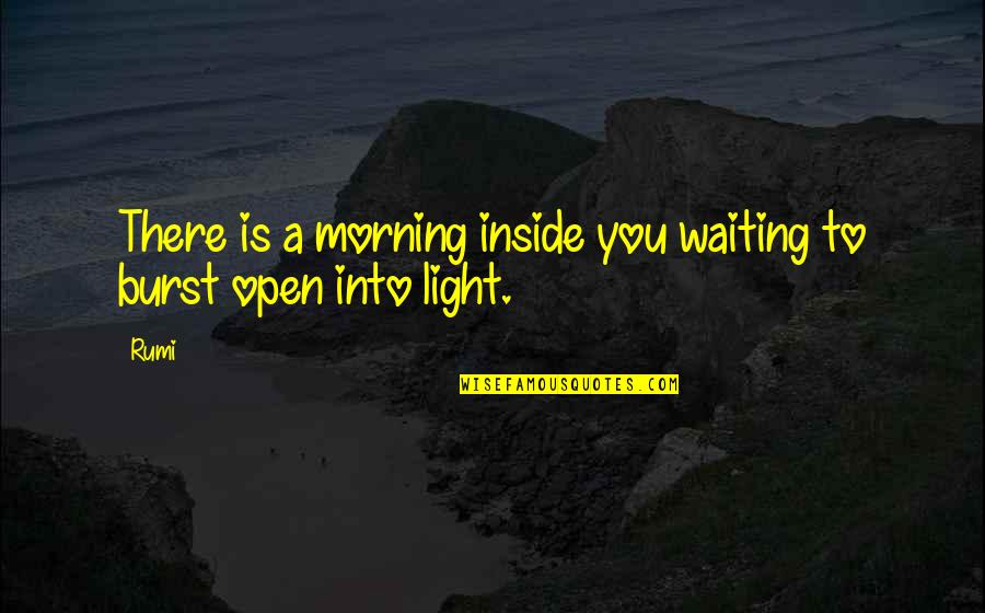 Morning Light Quotes By Rumi: There is a morning inside you waiting to