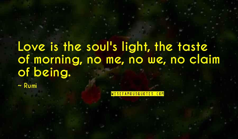 Morning Light Quotes By Rumi: Love is the soul's light, the taste of