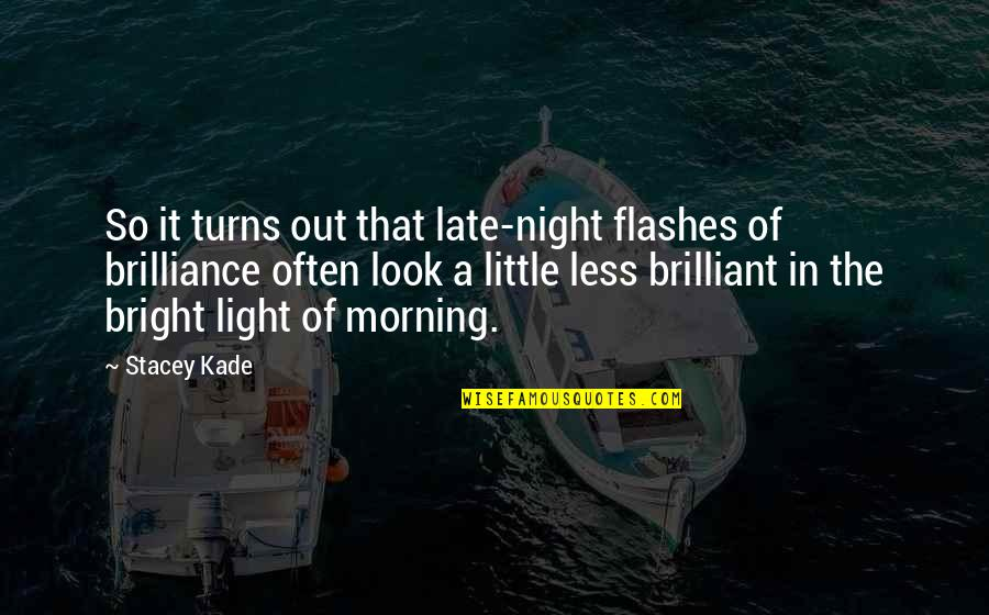 Morning Light Quotes By Stacey Kade: So it turns out that late-night flashes of