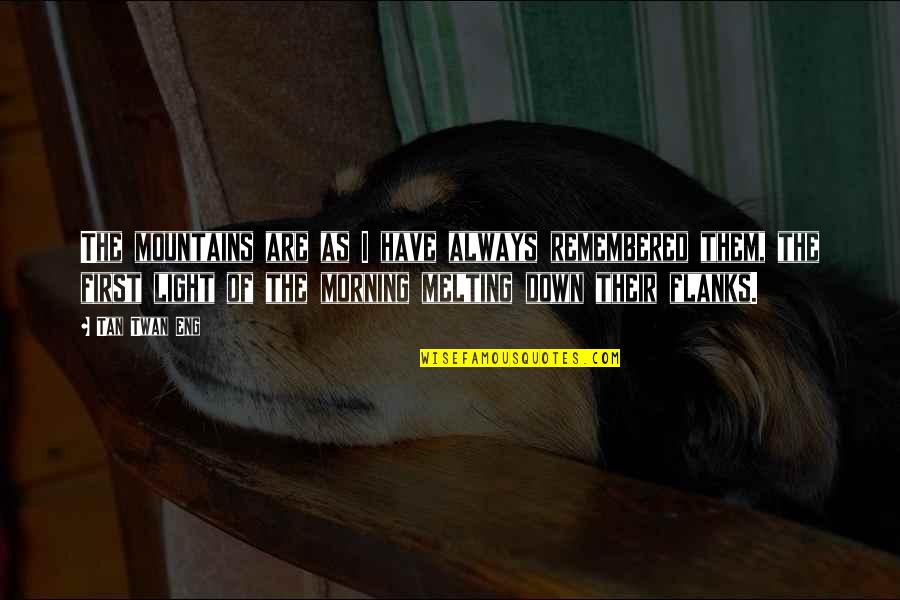 Morning Light Quotes By Tan Twan Eng: The mountains are as I have always remembered