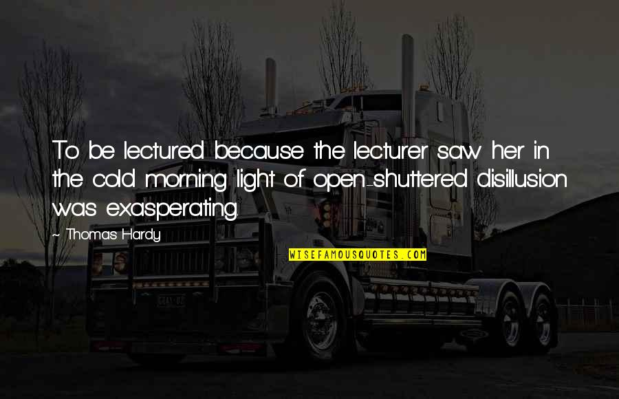 Morning Light Quotes By Thomas Hardy: To be lectured because the lecturer saw her