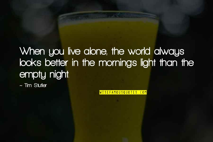 Morning Light Quotes By Tim Stutler: When you live alone, the world always looks