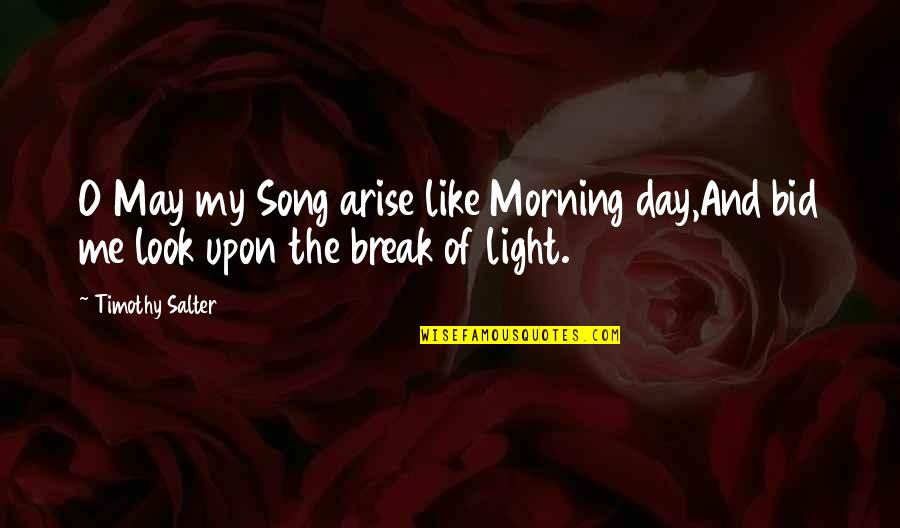 Morning Light Quotes By Timothy Salter: O May my Song arise like Morning day,And