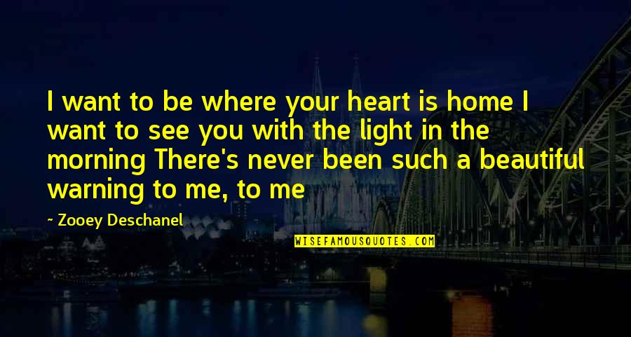 Morning Light Quotes By Zooey Deschanel: I want to be where your heart is