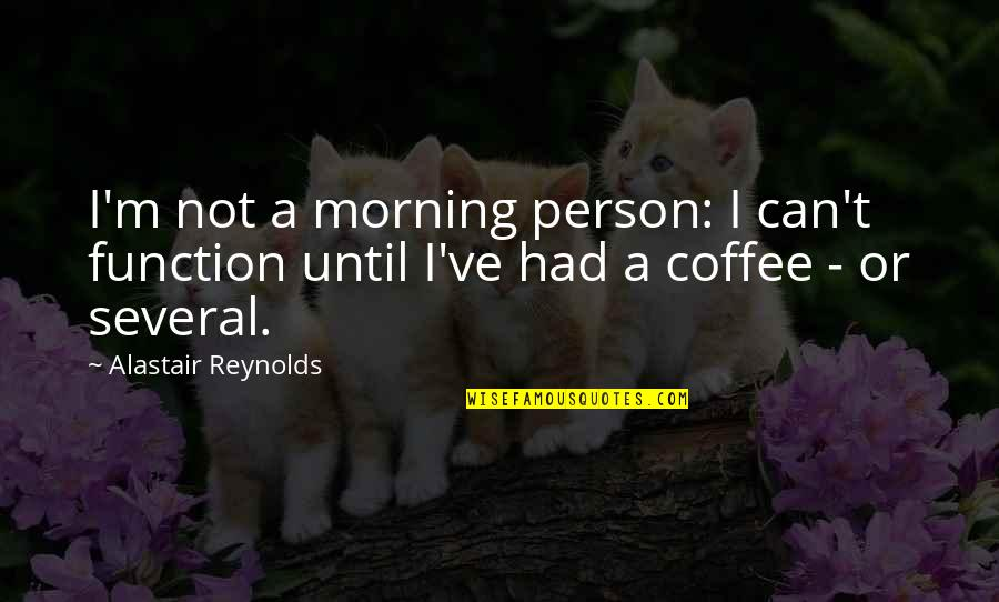 Morning Person Coffee Quotes By Alastair Reynolds: I'm not a morning person: I can't function