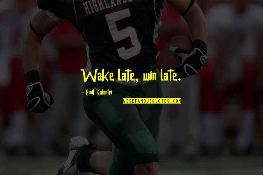 Morning Sun Quotes By Amit Kalantri: Wake late, win late.