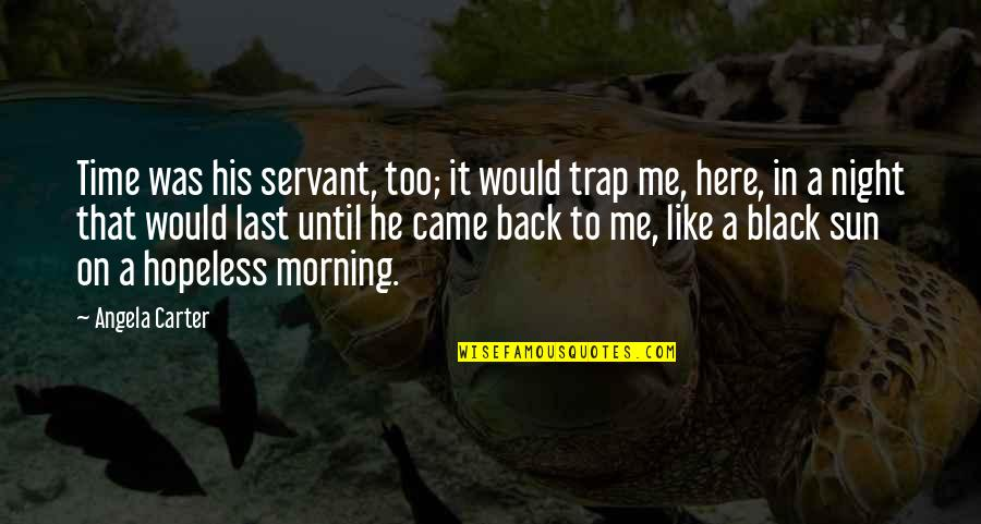 Morning Sun Quotes By Angela Carter: Time was his servant, too; it would trap