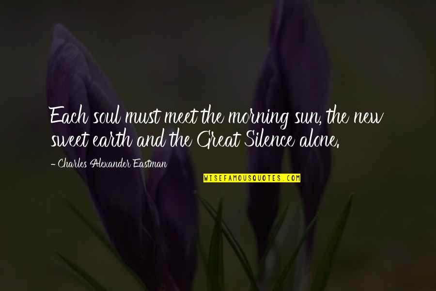 Morning Sun Quotes By Charles Alexander Eastman: Each soul must meet the morning sun, the