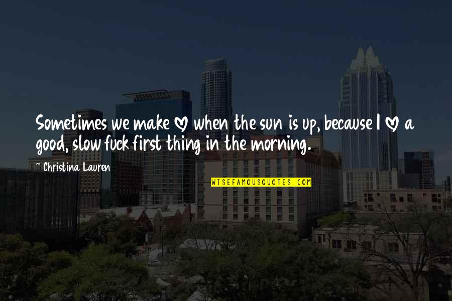 Morning Sun Quotes By Christina Lauren: Sometimes we make love when the sun is