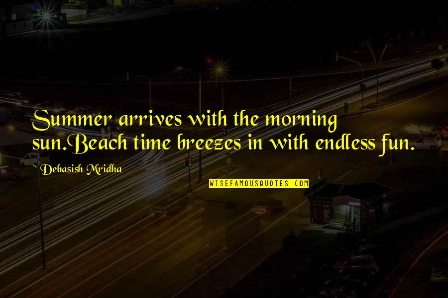 Morning Sun Quotes By Debasish Mridha: Summer arrives with the morning sun.Beach time breezes