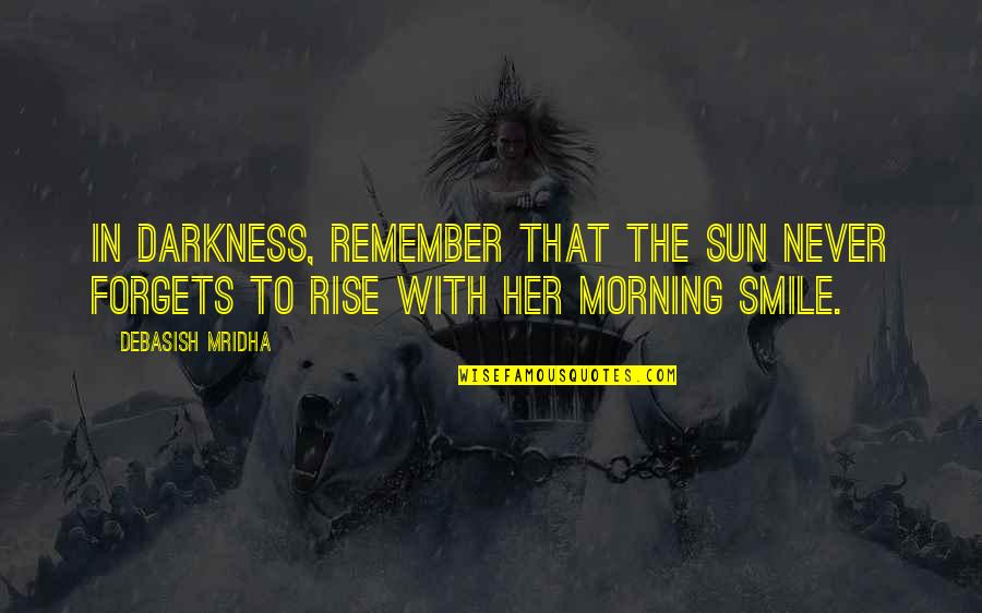 Morning Sun Quotes By Debasish Mridha: In darkness, remember that the sun never forgets