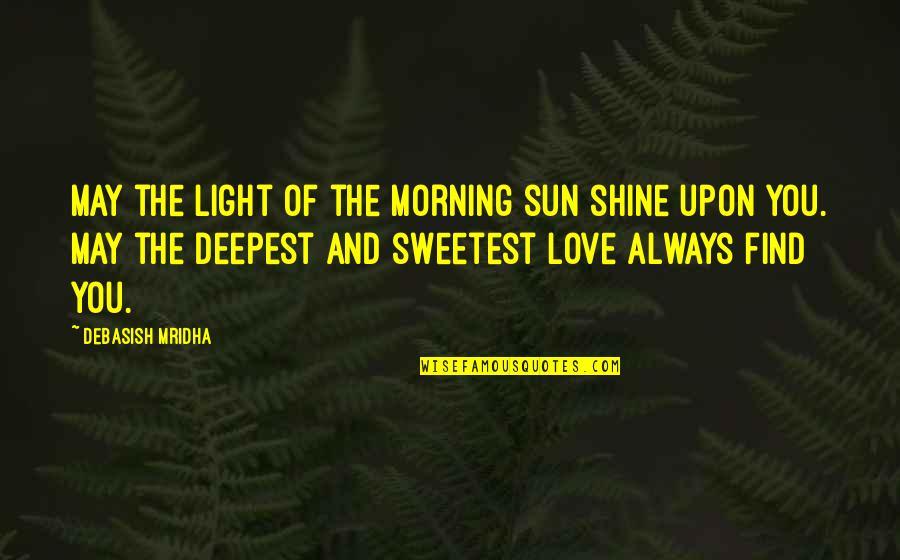 Morning Sun Quotes By Debasish Mridha: May the light of the morning sun shine