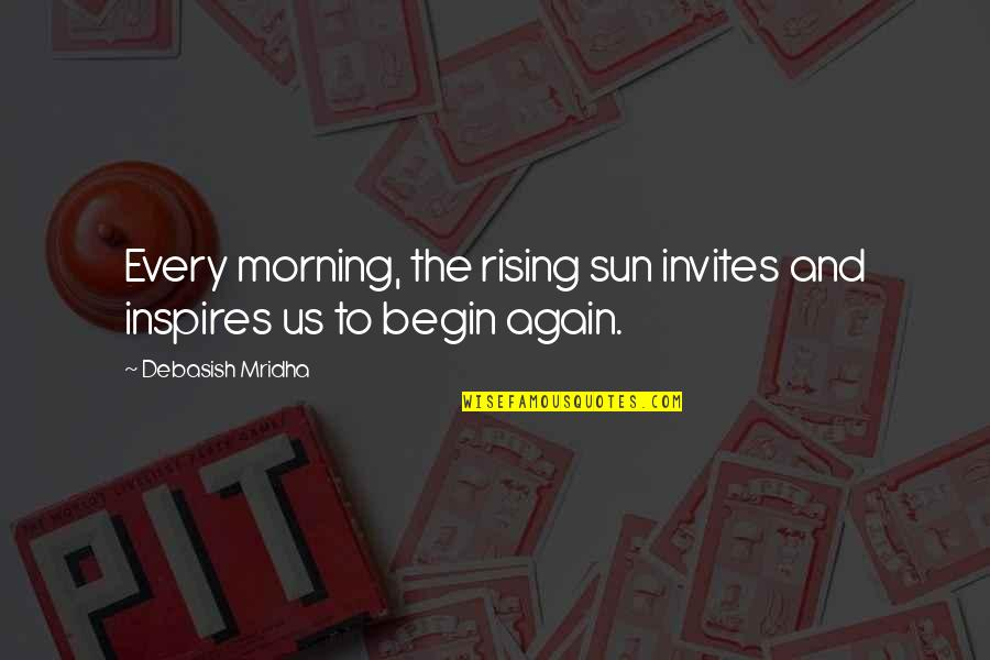 Morning Sun Quotes By Debasish Mridha: Every morning, the rising sun invites and inspires