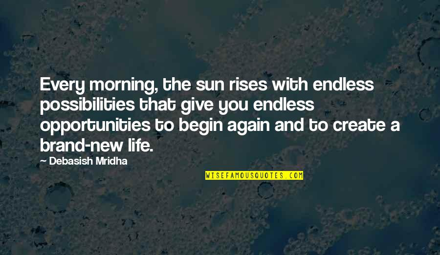 Morning Sun Quotes By Debasish Mridha: Every morning, the sun rises with endless possibilities