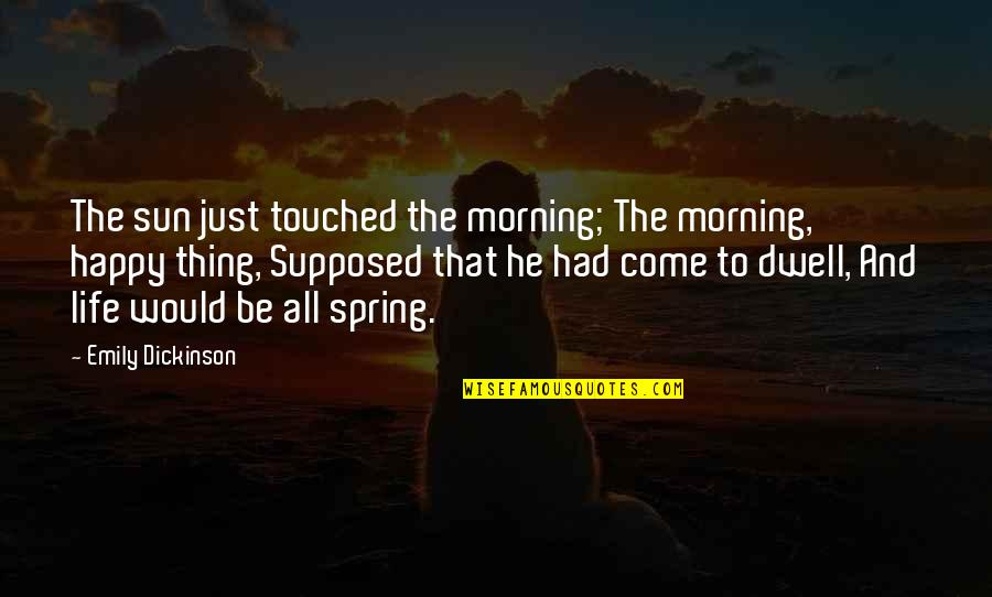 Morning Sun Quotes By Emily Dickinson: The sun just touched the morning; The morning,