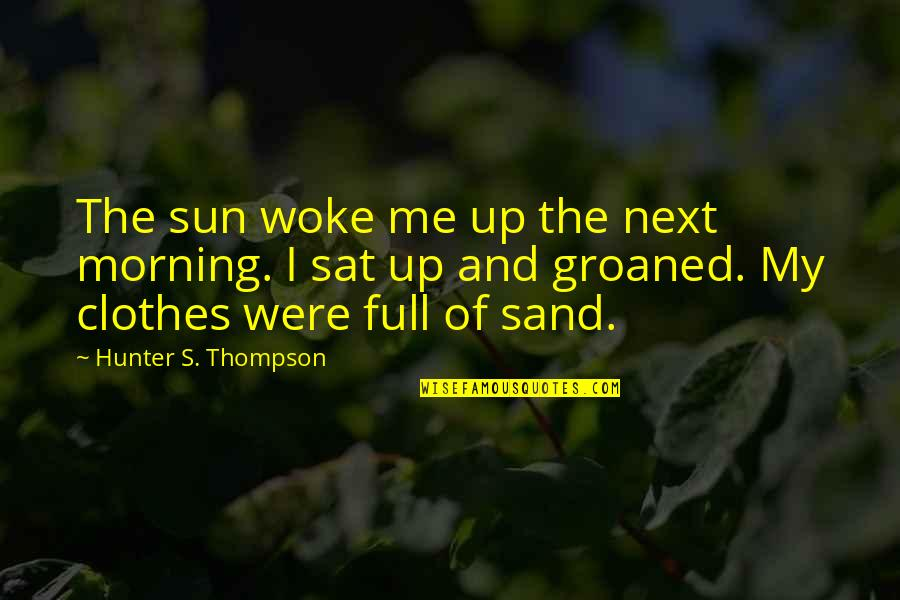 Morning Sun Quotes By Hunter S. Thompson: The sun woke me up the next morning.