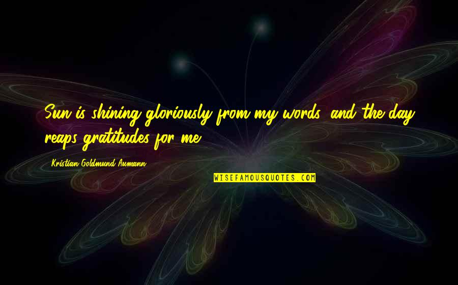 Morning Sun Quotes By Kristian Goldmund Aumann: Sun is shining gloriously from my words; and
