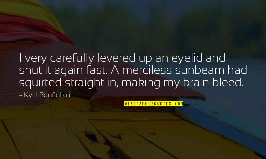 Morning Sun Quotes By Kyril Bonfiglioli: I very carefully levered up an eyelid and