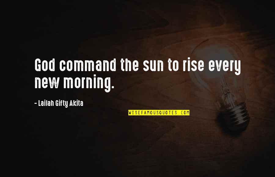 Morning Sun Quotes By Lailah Gifty Akita: God command the sun to rise every new