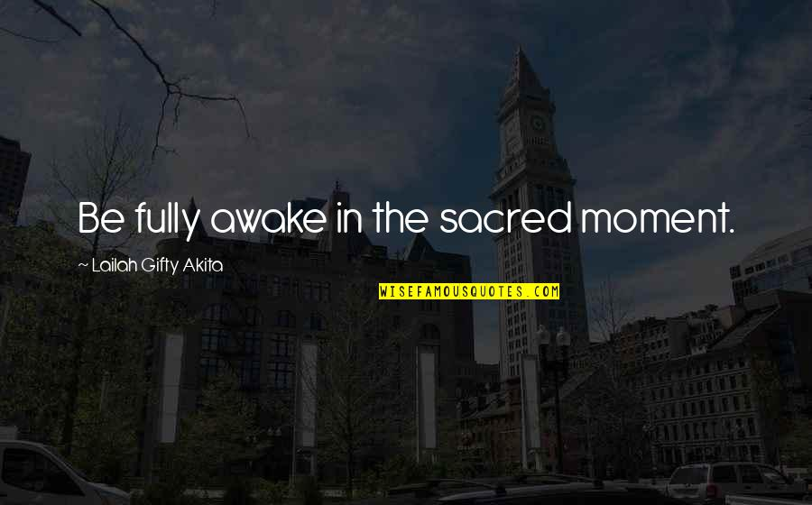 Morning Sun Quotes By Lailah Gifty Akita: Be fully awake in the sacred moment.