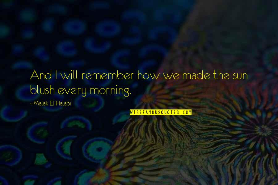 Morning Sun Quotes By Malak El Halabi: And I will remember how we made the