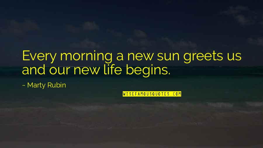 Morning Sun Quotes By Marty Rubin: Every morning a new sun greets us and