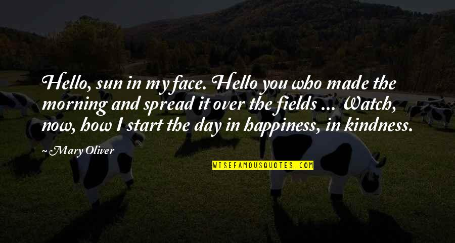 Morning Sun Quotes By Mary Oliver: Hello, sun in my face. Hello you who