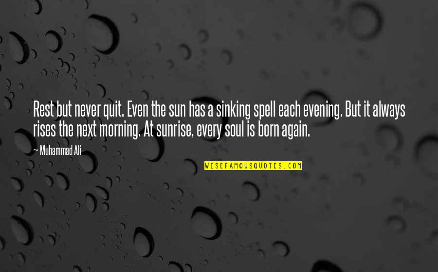 Morning Sun Quotes By Muhammad Ali: Rest but never quit. Even the sun has