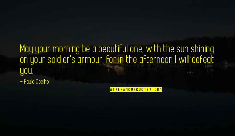 Morning Sun Quotes By Paulo Coelho: May your morning be a beautiful one, with
