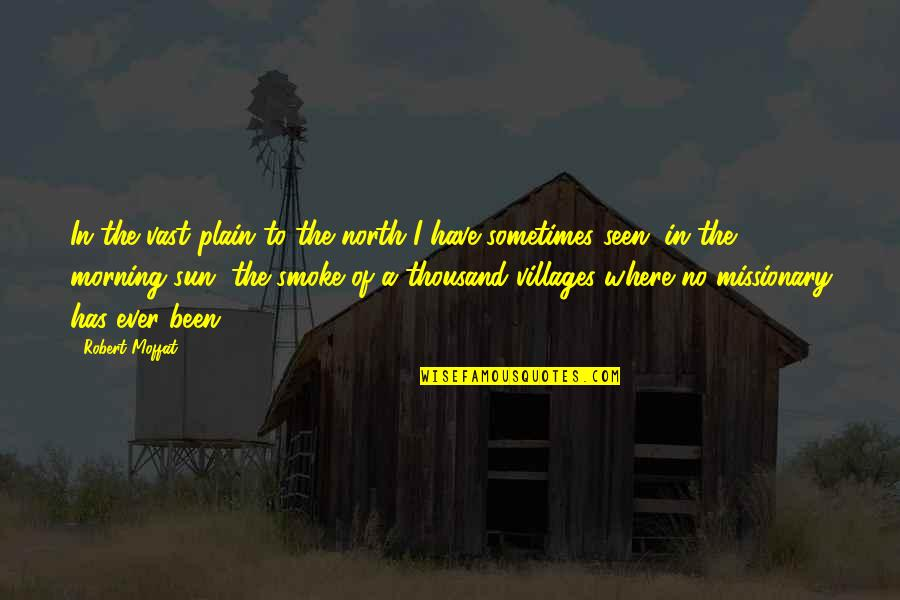 Morning Sun Quotes By Robert Moffat: In the vast plain to the north I