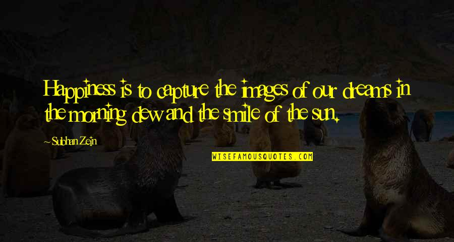 Morning Sun Quotes By Subhan Zein: Happiness is to capture the images of our