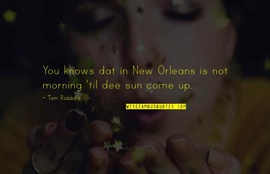 Morning Sun Quotes By Tom Robbins: You knows dat in New Orleans is not