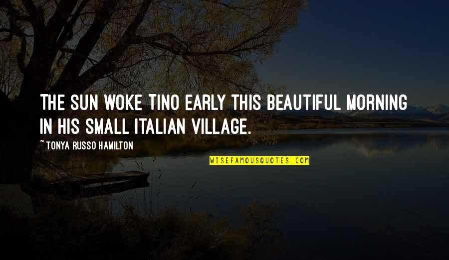 Morning Sun Quotes By Tonya Russo Hamilton: The sun woke Tino early this beautiful morning