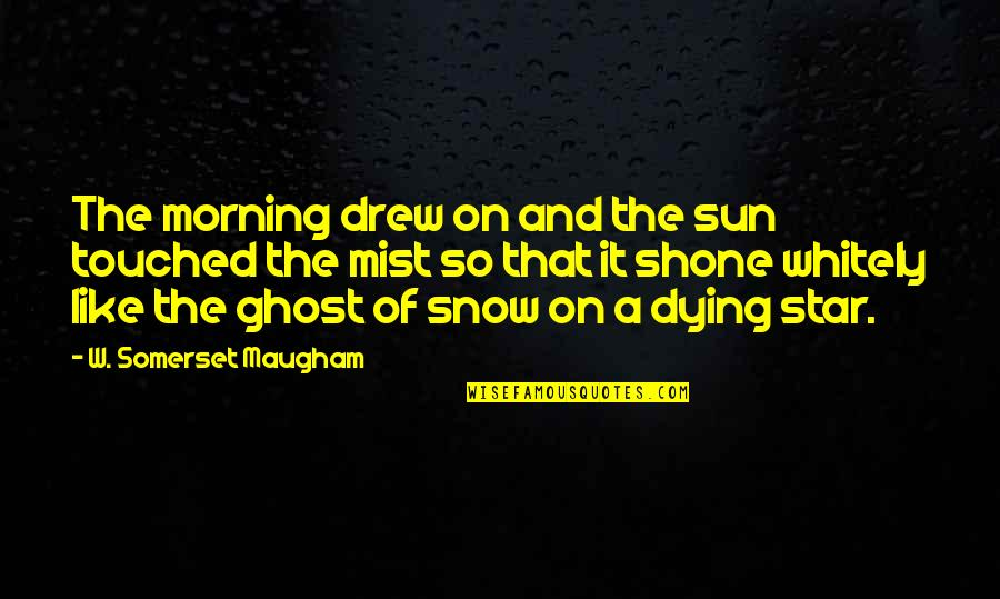 Morning Sun Quotes By W. Somerset Maugham: The morning drew on and the sun touched