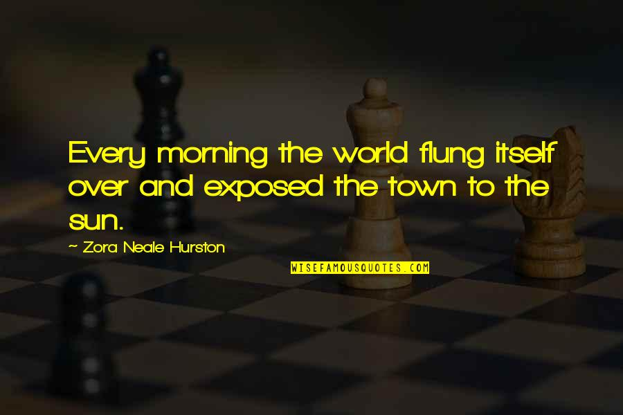 Morning Sun Quotes By Zora Neale Hurston: Every morning the world flung itself over and