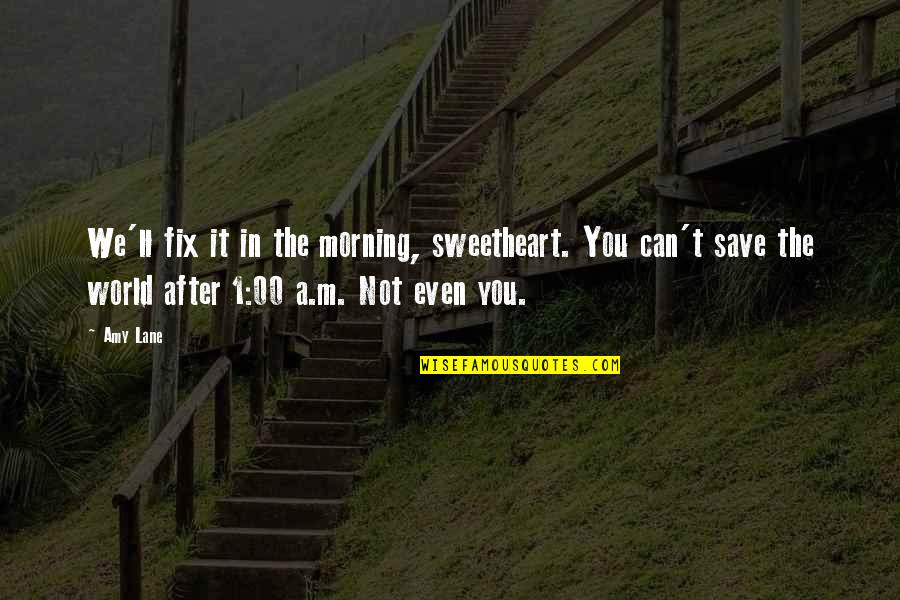 Morning Sweetheart Quotes By Amy Lane: We'll fix it in the morning, sweetheart. You
