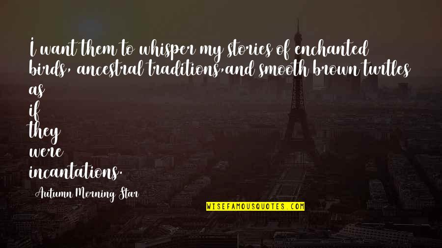 Morning With Nature Quotes By Autumn Morning Star: I want them to whisper my stories of
