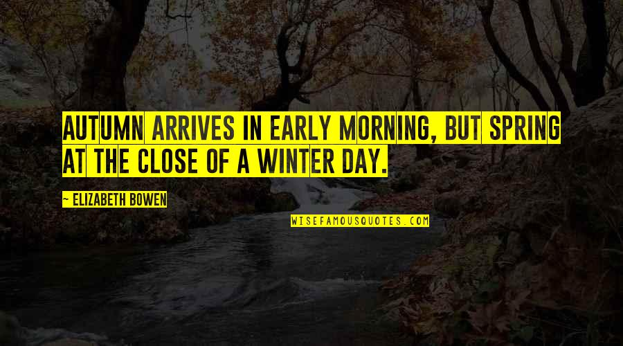 Morning With Nature Quotes By Elizabeth Bowen: Autumn arrives in early morning, but spring at