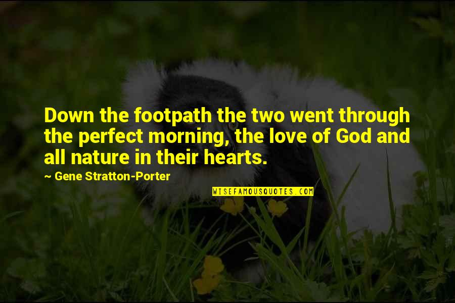 Morning With Nature Quotes By Gene Stratton-Porter: Down the footpath the two went through the