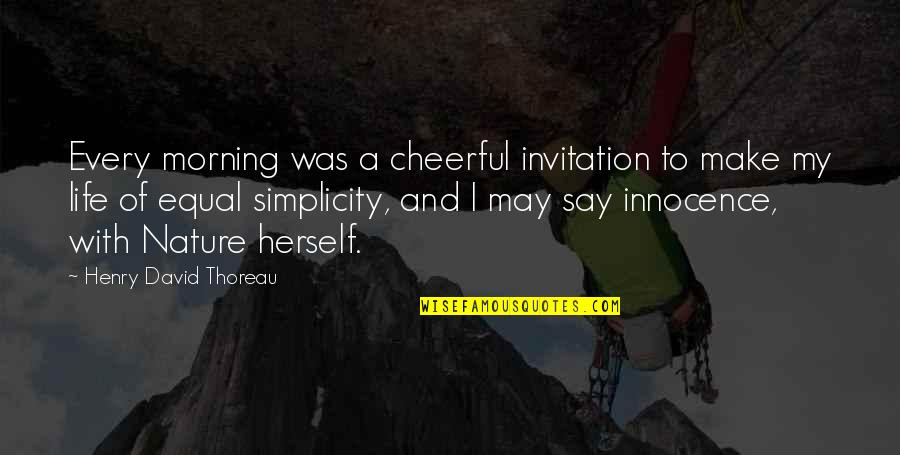Morning With Nature Quotes By Henry David Thoreau: Every morning was a cheerful invitation to make