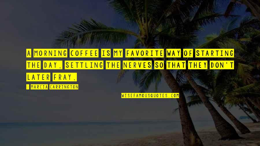 Morning With Nature Quotes By Marcia Carrington: A morning coffee is my favorite way of