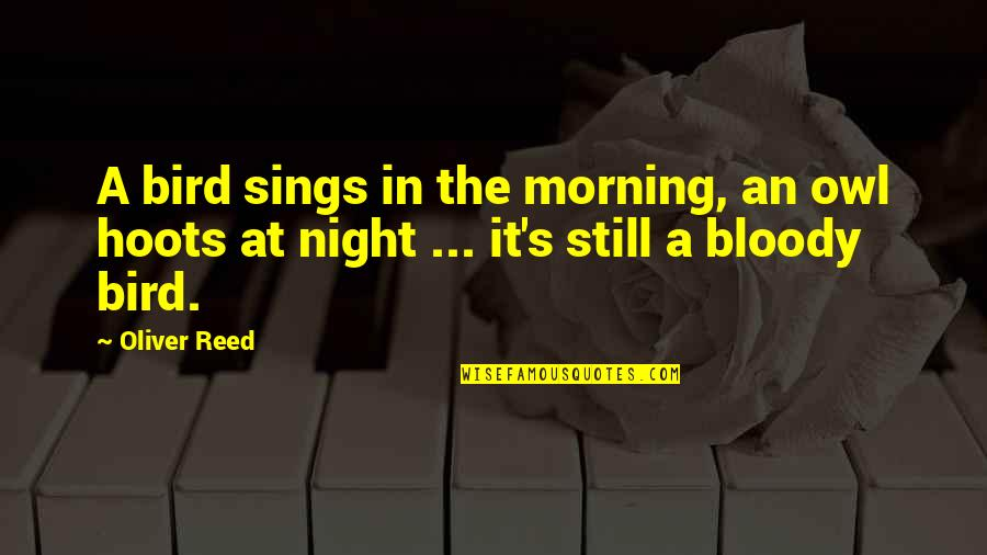 Morning With Nature Quotes By Oliver Reed: A bird sings in the morning, an owl