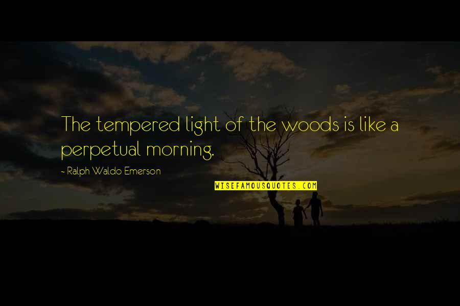 Morning With Nature Quotes By Ralph Waldo Emerson: The tempered light of the woods is like